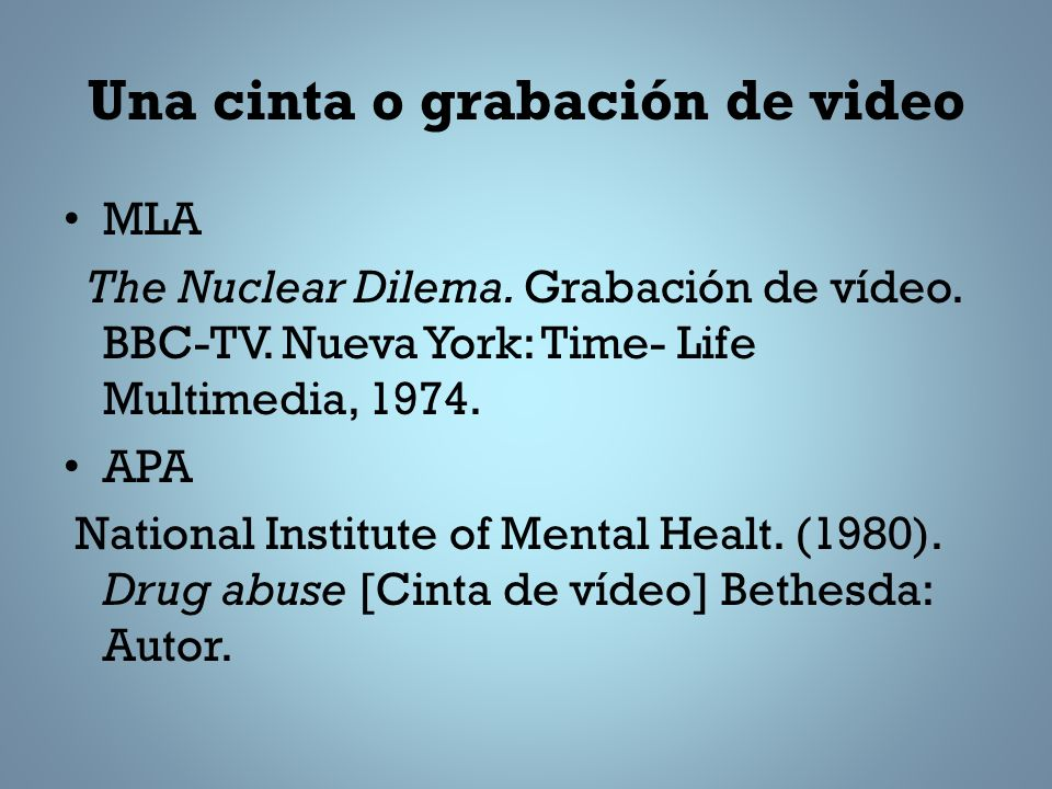 Una cinta o grabación de video MLA The Nuclear Dilema. Grabación de vídeo. BBC-TV. Nueva York: Time- Life Multimedia, 1974. APA National Institute of