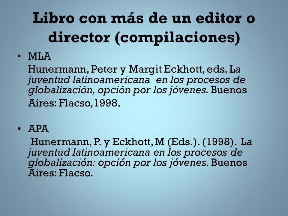 Libro con más de un editor o director (compilaciones) MLA Hunermann, Peter y Margit Eckhott, eds.