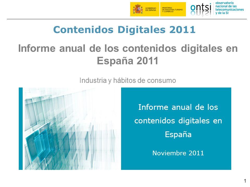 1 Contenidos Digitales 2011 Informe anual de los contenidos digitales en España Noviembre 2011 Informe anual de los contenidos digitales en España 201
