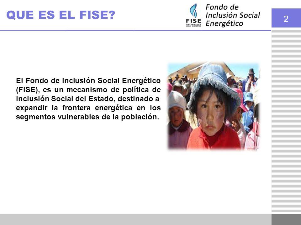 2 QUE ES EL FISE? El Fondo de Inclusión Social Energético (FISE), es un mecanismo de política de Inclusión Social del Estado, destinado a expandir la