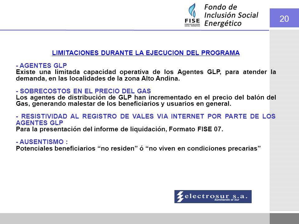 20 LIMITACIONES DURANTE LA EJECUCION DEL PROGRAMA - AGENTES GLP Existe una limitada capacidad operativa de los Agentes GLP, para atender la demanda, en las localidades de la zona Alto Andina.