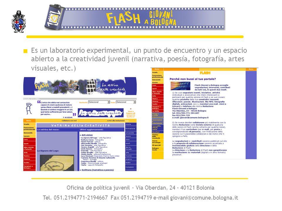 Es un laboratorio experimental, un punto de encuentro y un espacio abierto a la creatividad juvenil (narrativa, poesía, fotografía, artes visuales, etc.) Oficina de política juvenil - Via Oberdan, 24 - 40121 Bolonia Tel.