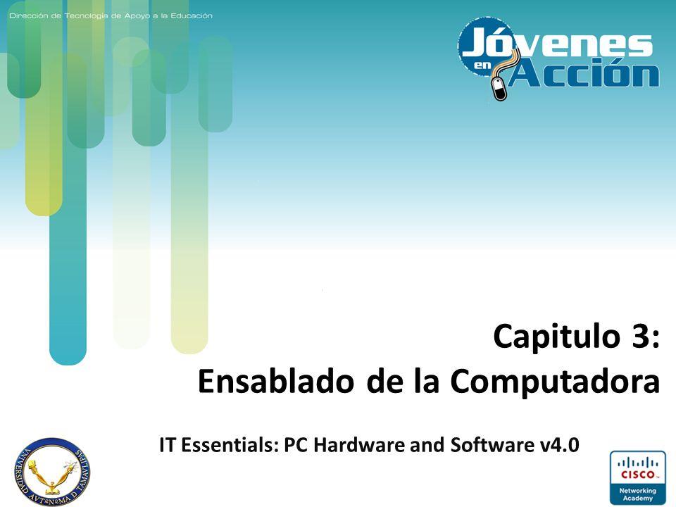 Capitulo 3: Ensablado de la Computadora IT Essentials: PC Hardware and Software v4.0