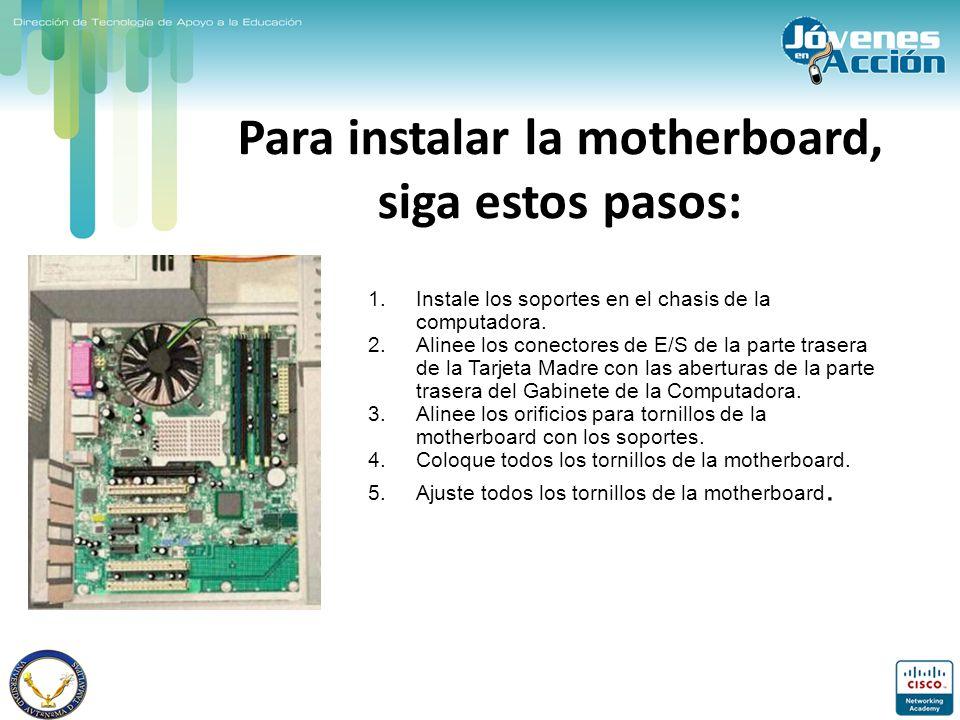 Para instalar la motherboard, siga estos pasos: 1.Instale los soportes en el chasis de la computadora. 2.Alinee los conectores de E/S de la parte tras