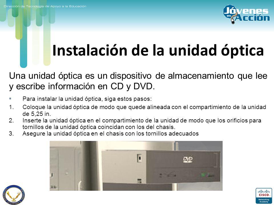 Instalación de la unidad óptica Una unidad óptica es un dispositivo de almacenamiento que lee y escribe información en CD y DVD. Para instalar la unid
