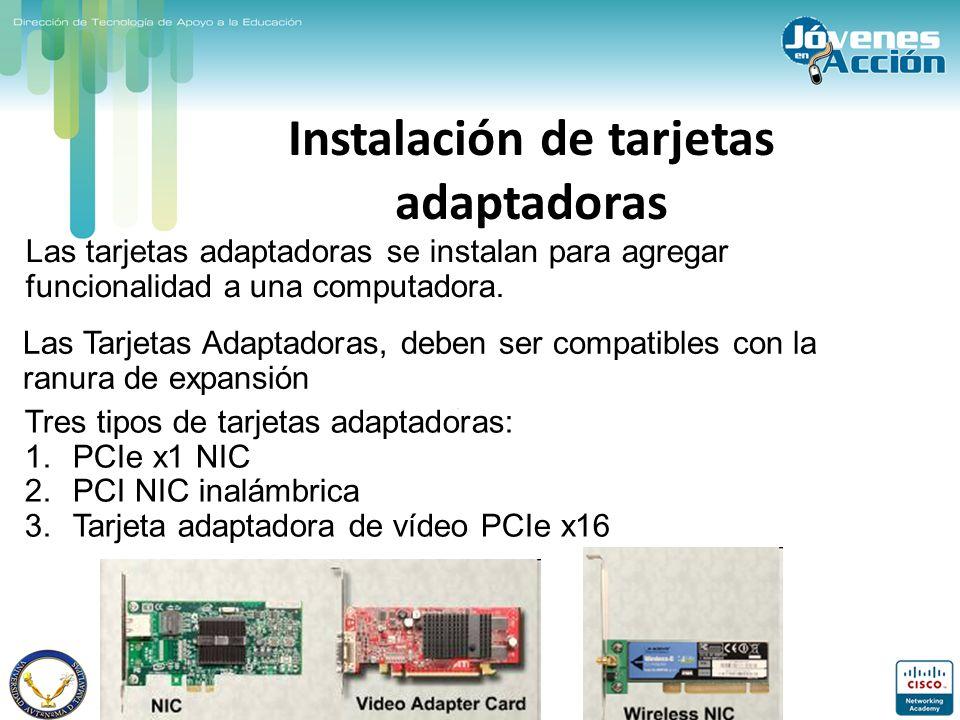 Instalación de tarjetas adaptadoras Tres tipos de tarjetas adaptadoras: 1.PCIe x1 NIC 2.PCI NIC inalámbrica 3.Tarjeta adaptadora de vídeo PCIe x16 Las