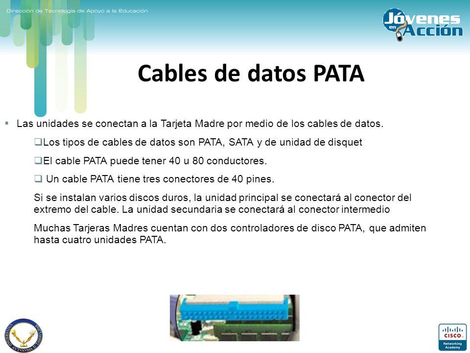 Cables de datos PATA Las unidades se conectan a la Tarjeta Madre por medio de los cables de datos. Los tipos de cables de datos son PATA, SATA y de un