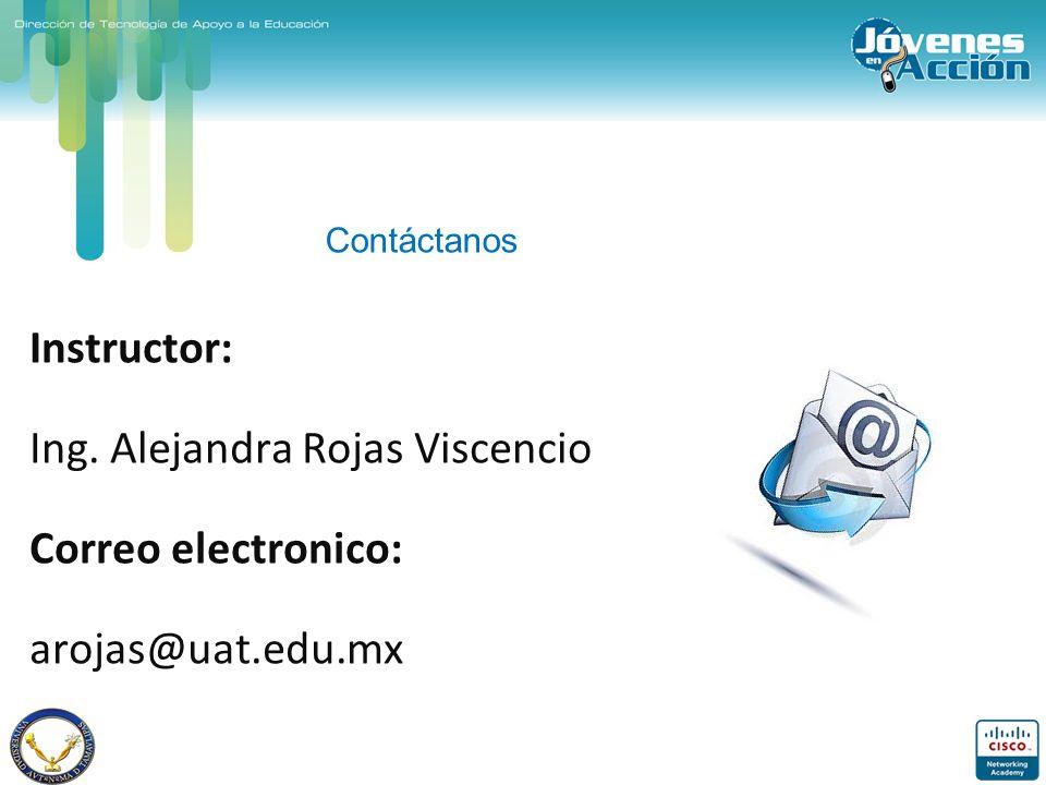Instructor: Ing. Alejandra Rojas Viscencio Correo electronico: arojas@uat.edu.mx Contáctanos