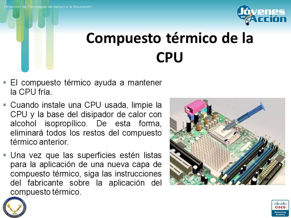 Compuesto térmico de la CPU El compuesto térmico ayuda a mantener la CPU fría. Cuando instale una CPU usada, limpie la CPU y la base del disipador de