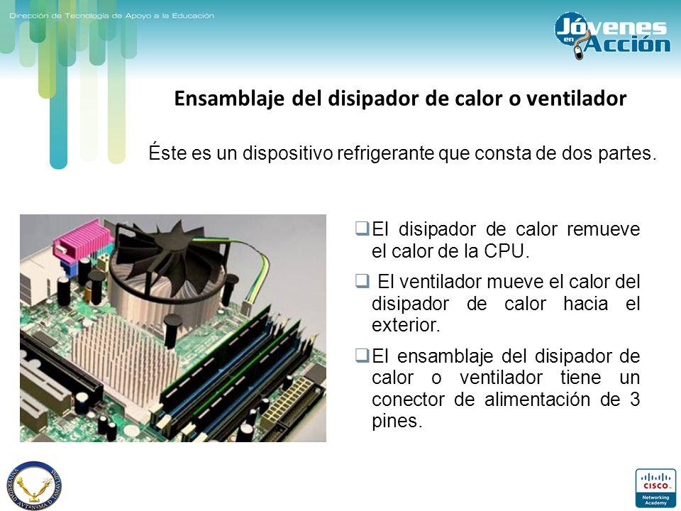 Ensamblaje del disipador de calor o ventilador Éste es un dispositivo refrigerante que consta de dos partes. El disipador de calor remueve el calor de