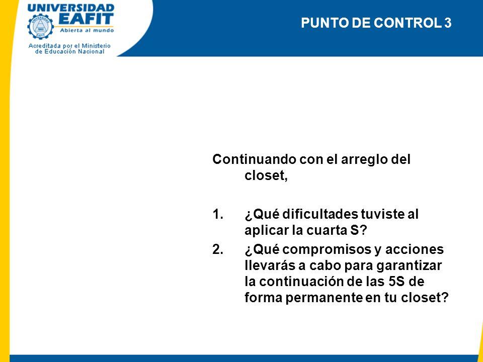 Continuando con el arreglo del closet, 1.¿Qué dificultades tuviste al aplicar la cuarta S? 2.¿Qué compromisos y acciones llevarás a cabo para garantiz