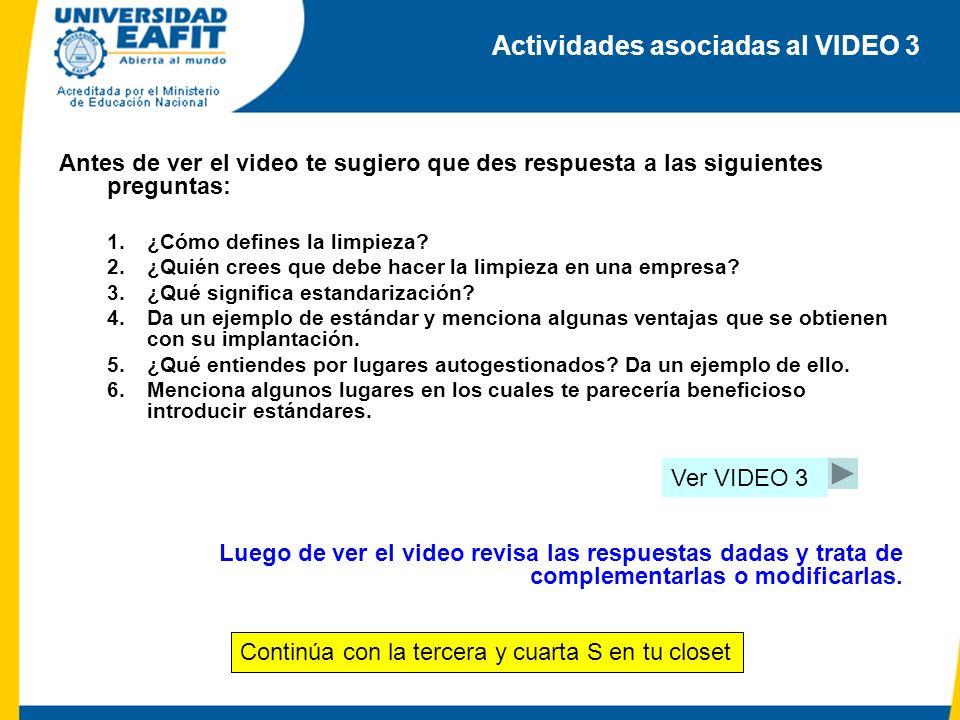 Actividades asociadas al VIDEO 3 Antes de ver el video te sugiero que des respuesta a las siguientes preguntas: 1.¿Cómo defines la limpieza? 2.¿Quién