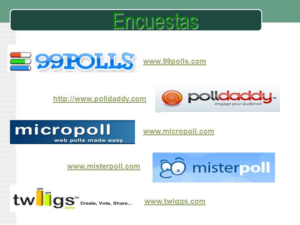 LOGO Encuestas www.99polls.com http://www.polldaddy.com www.micropoll.com www.twiggs.com www.misterpoll.com