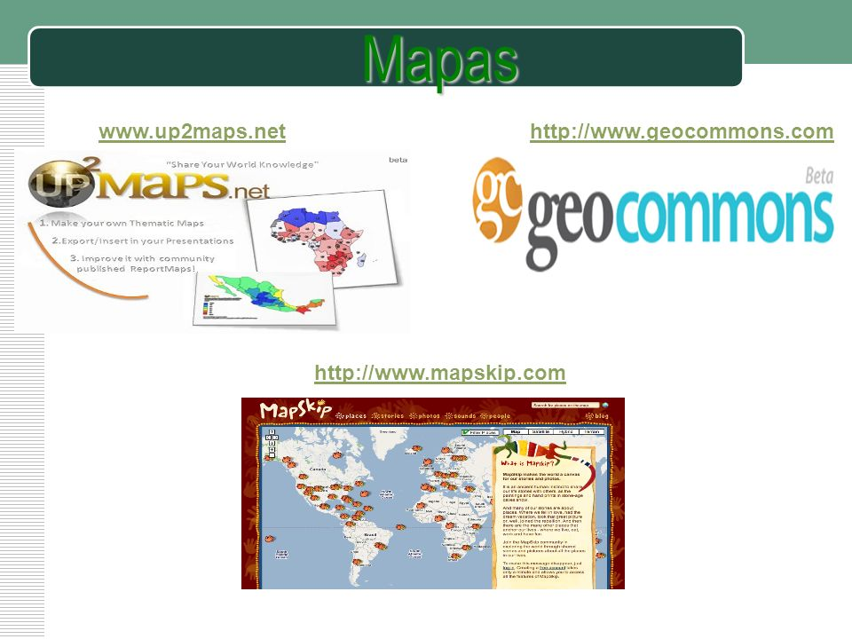 LOGO Mapas www.up2maps.net http://www.geocommons.com http://www.mapskip.com