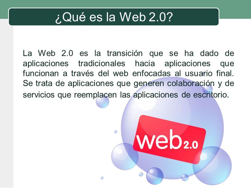 ¿Qué es la Web 2.0? La Web 2.0 es la transición que se ha dado de aplicaciones tradicionales hacia aplicaciones que funcionan a través del web enfocad
