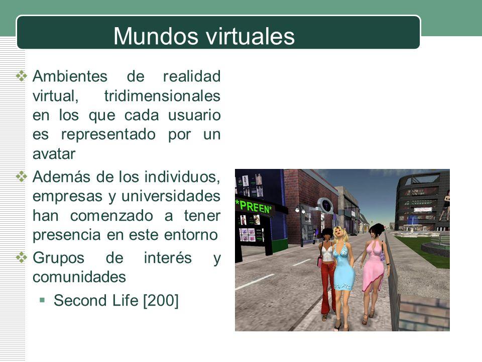 LOGO Mundos virtuales Ambientes de realidad virtual, tridimensionales en los que cada usuario es representado por un avatar Además de los individuos,