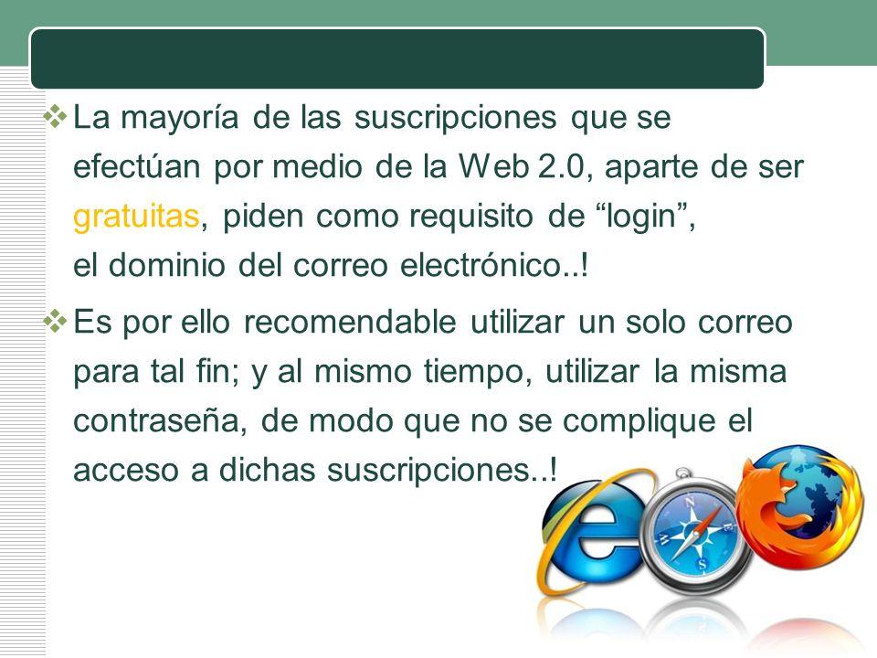 LOGO La mayoría de las suscripciones que se efectúan por medio de la Web 2.0, aparte de ser gratuitas, piden como requisito de login, el dominio del c