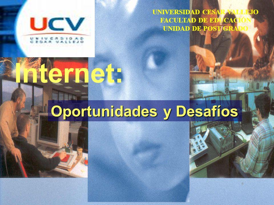 UNIVERSIDAD CESAR VALLEJO FACULTAD DE EDUCACIÓN UNIDAD DE POST GRADO Internet: Oportunidades y Desafíos
