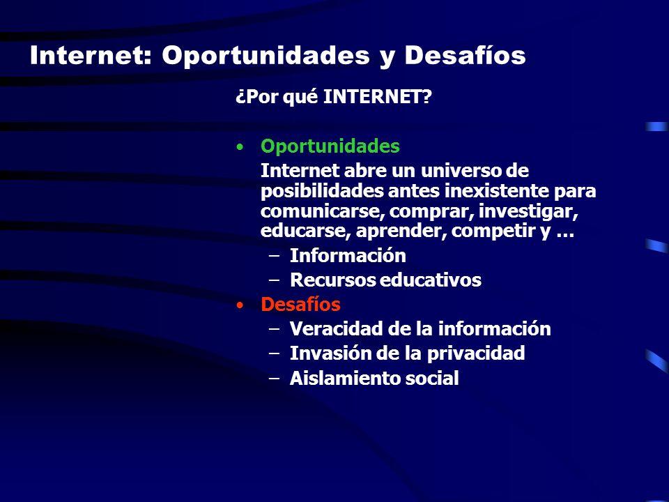 ¿Por qué INTERNET? Oportunidades Internet abre un universo de posibilidades antes inexistente para comunicarse, comprar, investigar, educarse, aprende