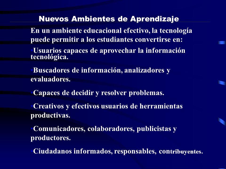 En un ambiente educacional efectivo, la tecnología puede permitir a los estudiantes convertirse en: Usuarios capaces de aprovechar la información tecn