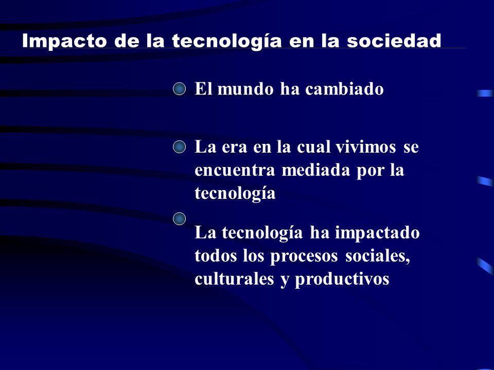 La era en la cual vivimos se encuentra mediada por la tecnología La tecnología ha impactado todos los procesos sociales, culturales y productivos Impa