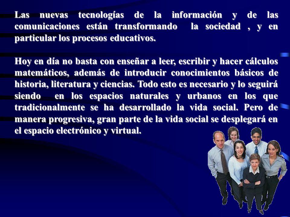 Lorena Fernanda López G. Las nuevas tecnologías de la información y de las comunicaciones están transformando la sociedad, y en particular los proceso