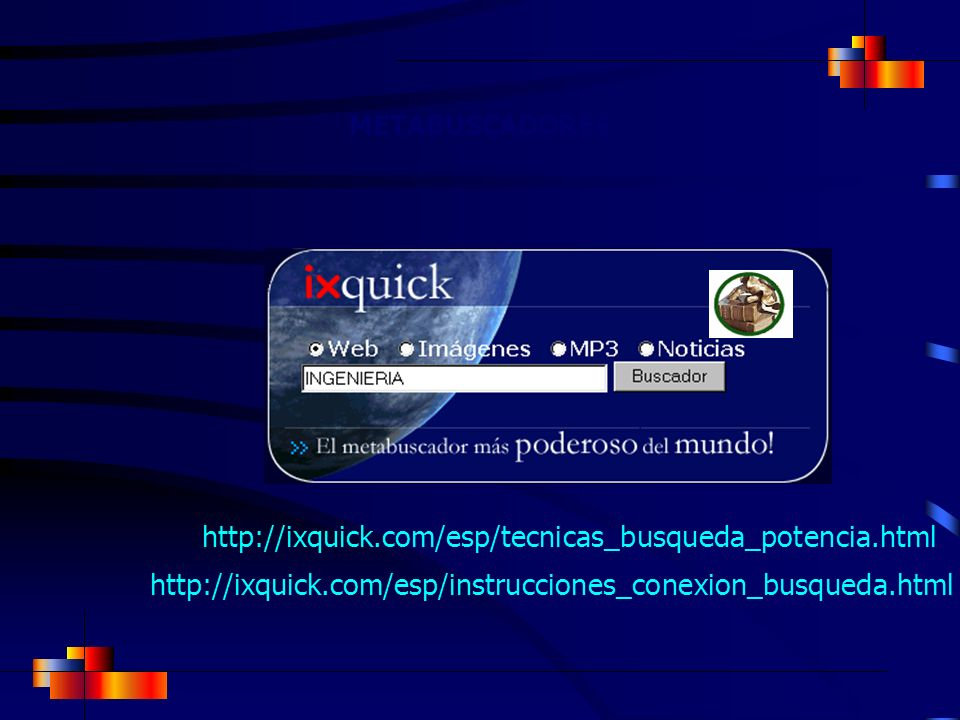 METABUSCADORES http://ixquick.com/esp/tecnicas_busqueda_potencia.html http://ixquick.com/esp/instrucciones_conexion_busqueda.html