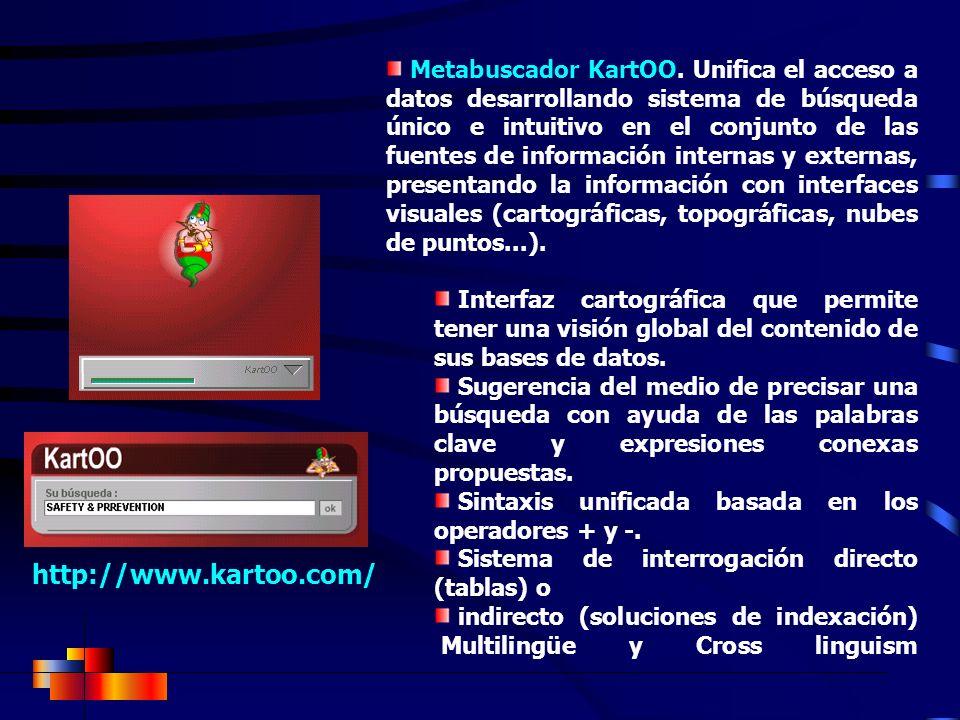http://www.kartoo.com/ Metabuscador KartOO. Unifica el acceso a datos desarrollando sistema de búsqueda único e intuitivo en el conjunto de las fuente
