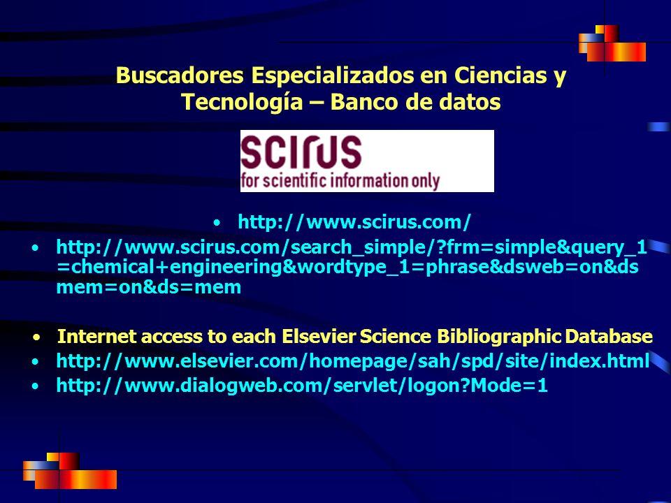 Buscadores Especializados en Ciencias y Tecnología – Banco de datos http://www.scirus.com/ http://www.scirus.com/search_simple/?frm=simple&query_1 =ch