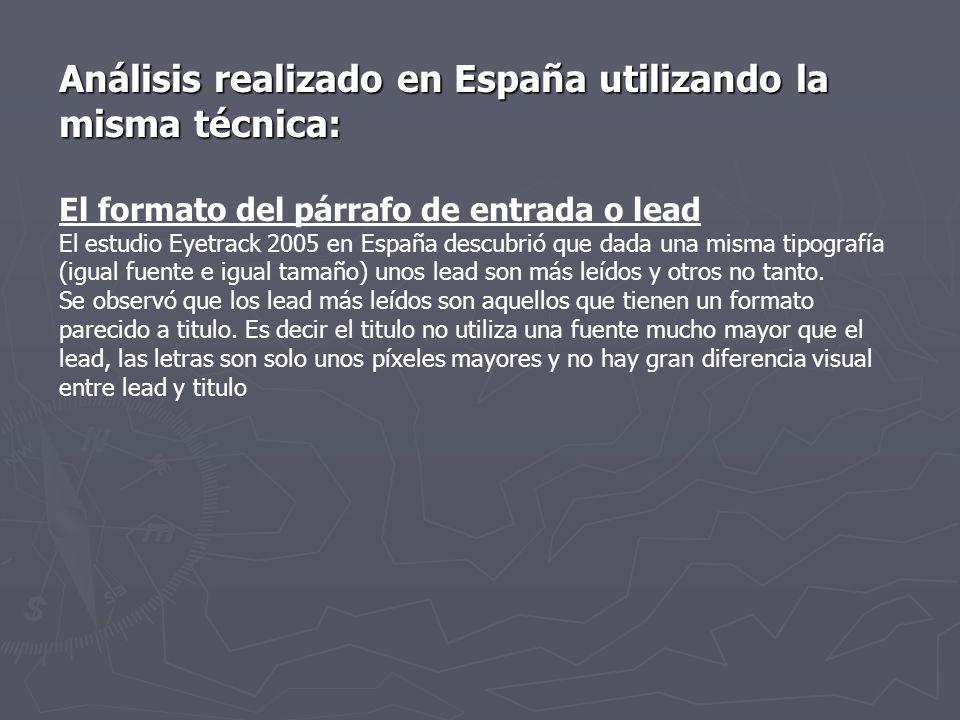 Análisis realizado en España utilizando la misma técnica: El formato del párrafo de entrada o lead El estudio Eyetrack 2005 en España descubrió que da
