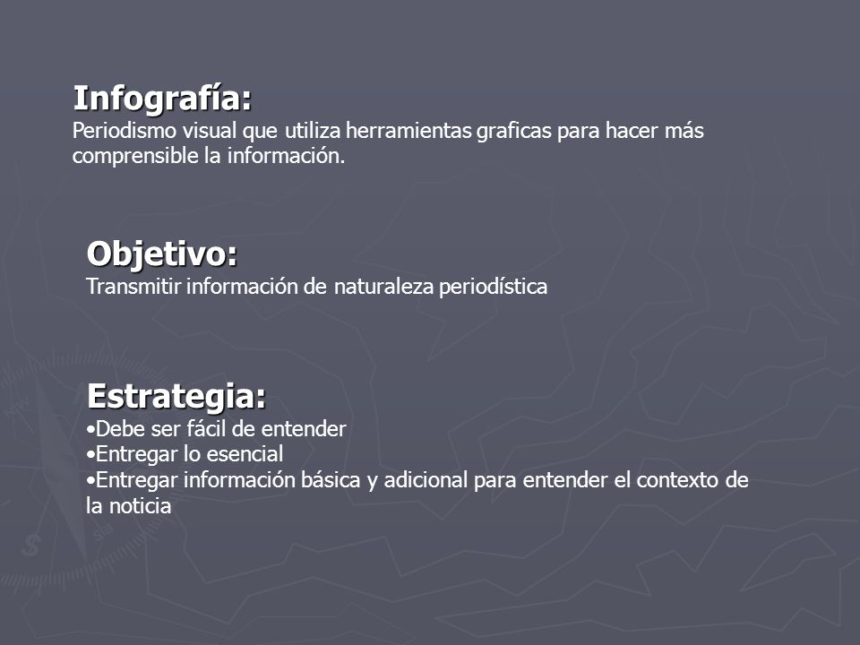 Infografía: Periodismo visual que utiliza herramientas graficas para hacer más comprensible la información. Objetivo: Transmitir información de natura