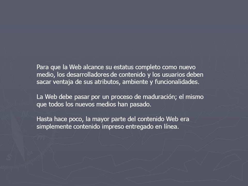 Para que la Web alcance su estatus completo como nuevo medio, los desarrolladores de contenido y los usuarios deben sacar ventaja de sus atributos, am