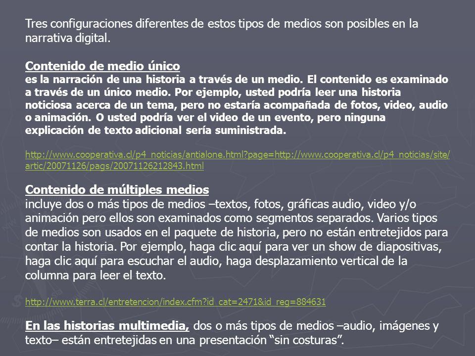 Tres configuraciones diferentes de estos tipos de medios son posibles en la narrativa digital. Contenido de medio único es la narración de una histori