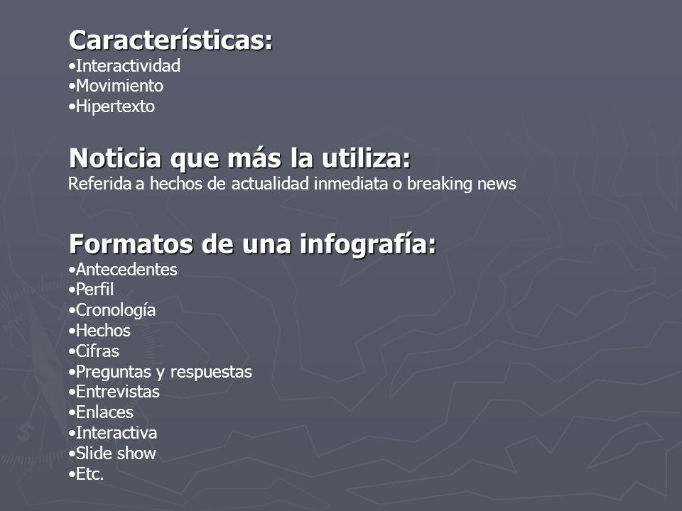 Características: Interactividad Movimiento Hipertexto Noticia que más la utiliza: Referida a hechos de actualidad inmediata o breaking news Formatos d