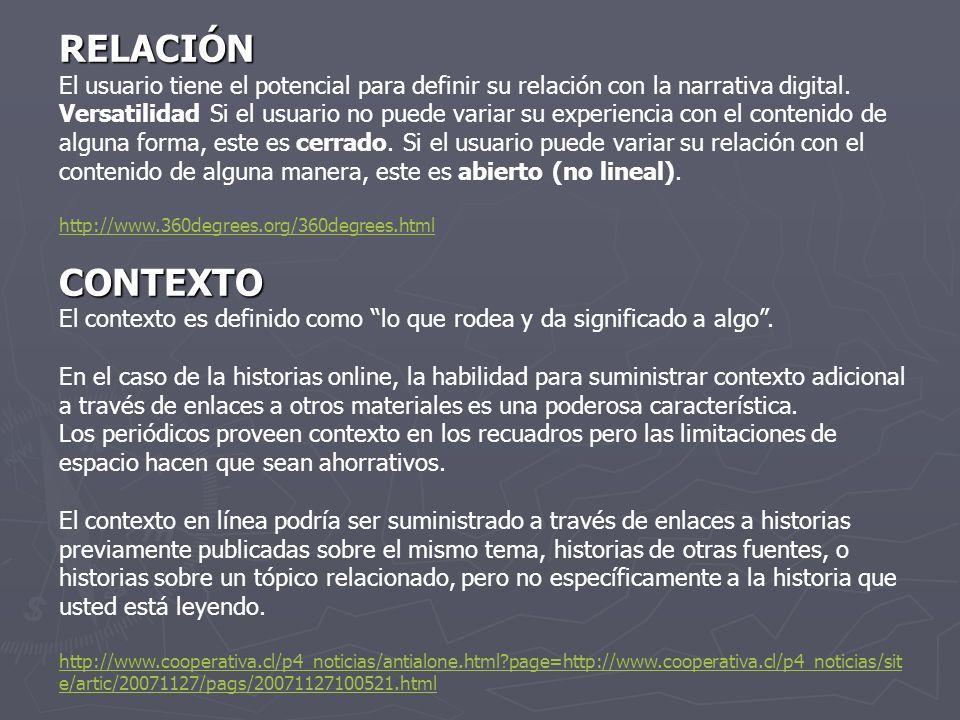 RELACIÓN El usuario tiene el potencial para definir su relación con la narrativa digital. Versatilidad Si el usuario no puede variar su experiencia co