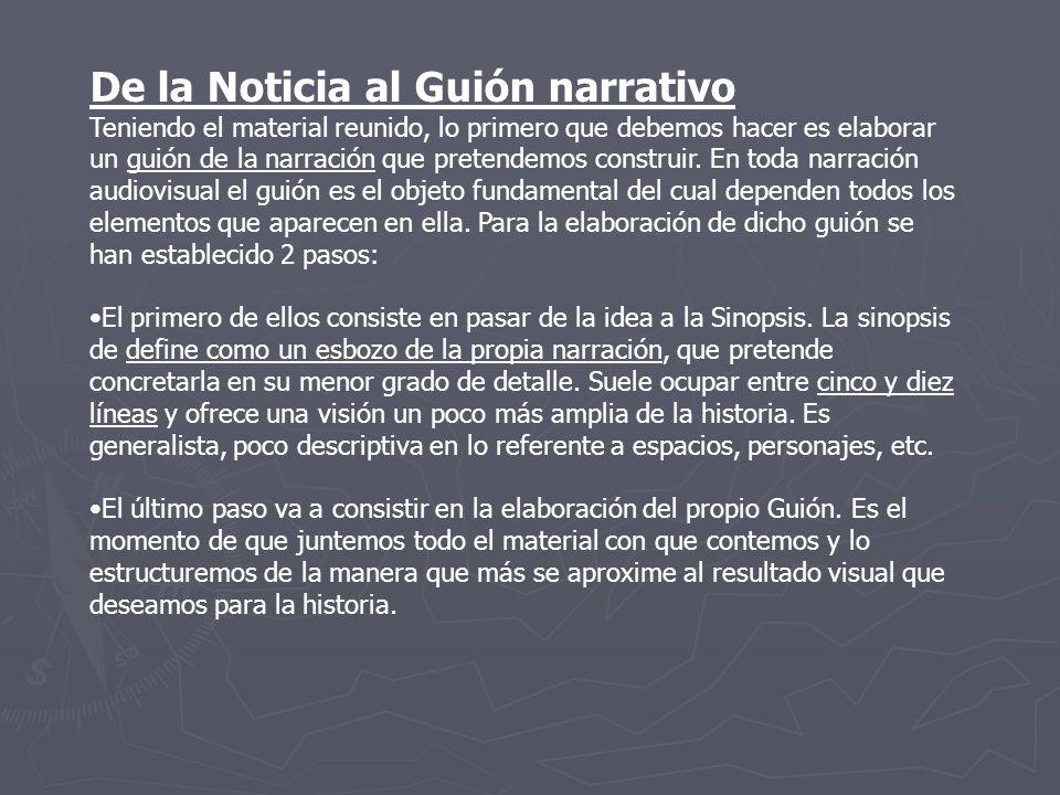 De la Noticia al Guión narrativo Teniendo el material reunido, lo primero que debemos hacer es elaborar un guión de la narración que pretendemos const
