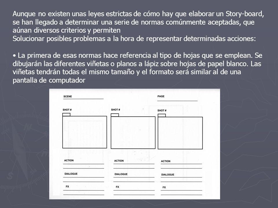 Aunque no existen unas leyes estrictas de cómo hay que elaborar un Story-board, se han llegado a determinar una serie de normas comúnmente aceptadas,