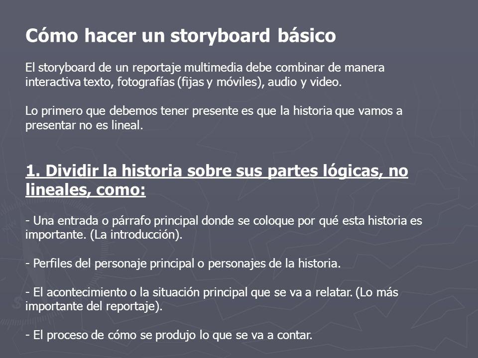 Cómo hacer un storyboard básico El storyboard de un reportaje multimedia debe combinar de manera interactiva texto, fotografías (fijas y móviles), aud