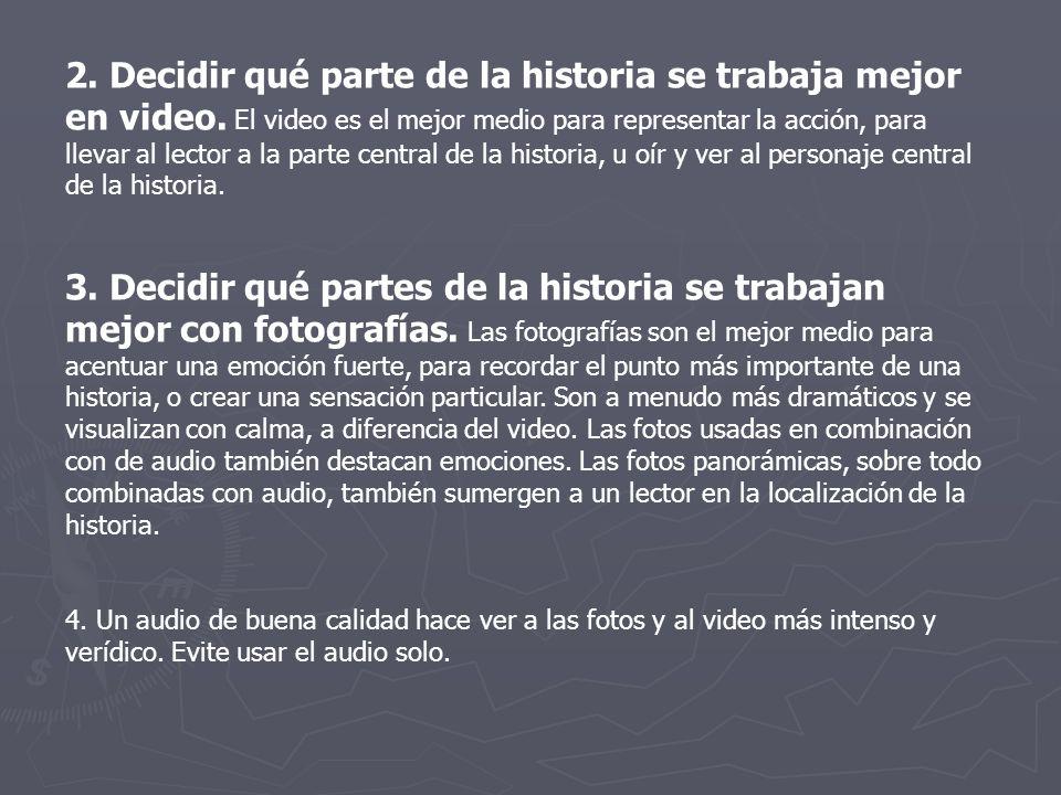 2. Decidir qué parte de la historia se trabaja mejor en video. El video es el mejor medio para representar la acción, para llevar al lector a la parte