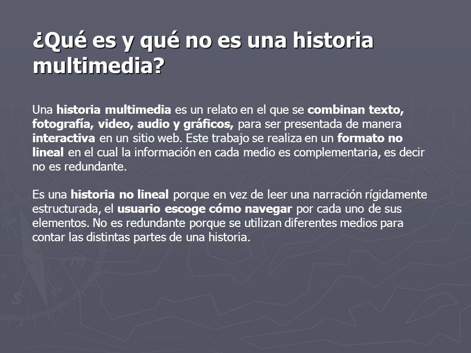 ¿Qué es y qué no es una historia multimedia? Una historia multimedia es un relato en el que se combinan texto, fotografía, video, audio y gráficos, pa