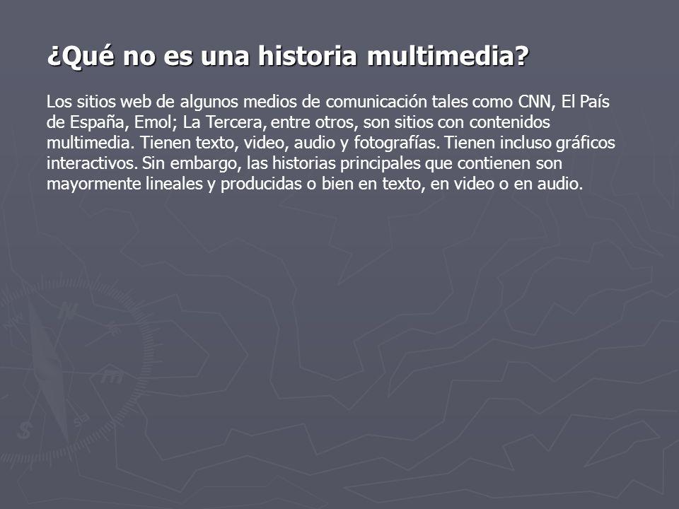 ¿Qué no es una historia multimedia? ¿Qué no es una historia multimedia? Los sitios web de algunos medios de comunicación tales como CNN, El País de Es