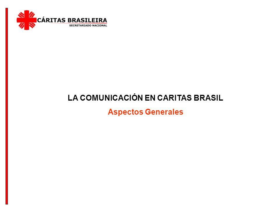 LA COMUNICACIÓN EN CARITAS BRASIL Aspectos Generales