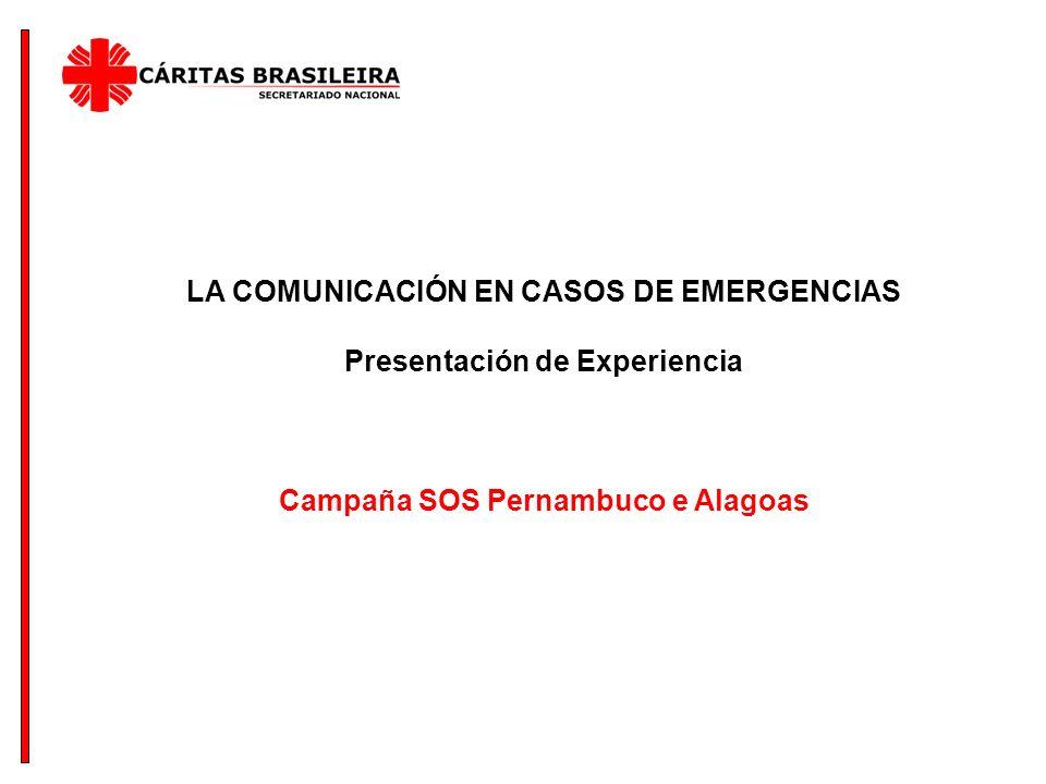 LA COMUNICACIÓN EN CASOS DE EMERGENCIAS Presentación de Experiencia Campaña SOS Pernambuco e Alagoas
