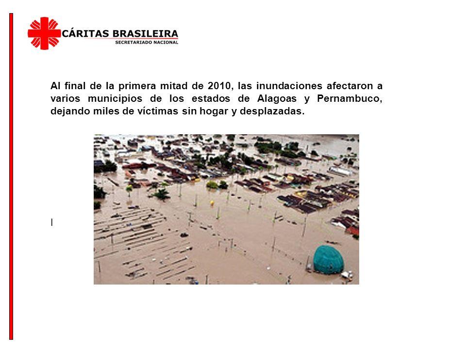 Al final de la primera mitad de 2010, las inundaciones afectaron a varios municipios de los estados de Alagoas y Pernambuco, dejando miles de víctimas sin hogar y desplazadas.