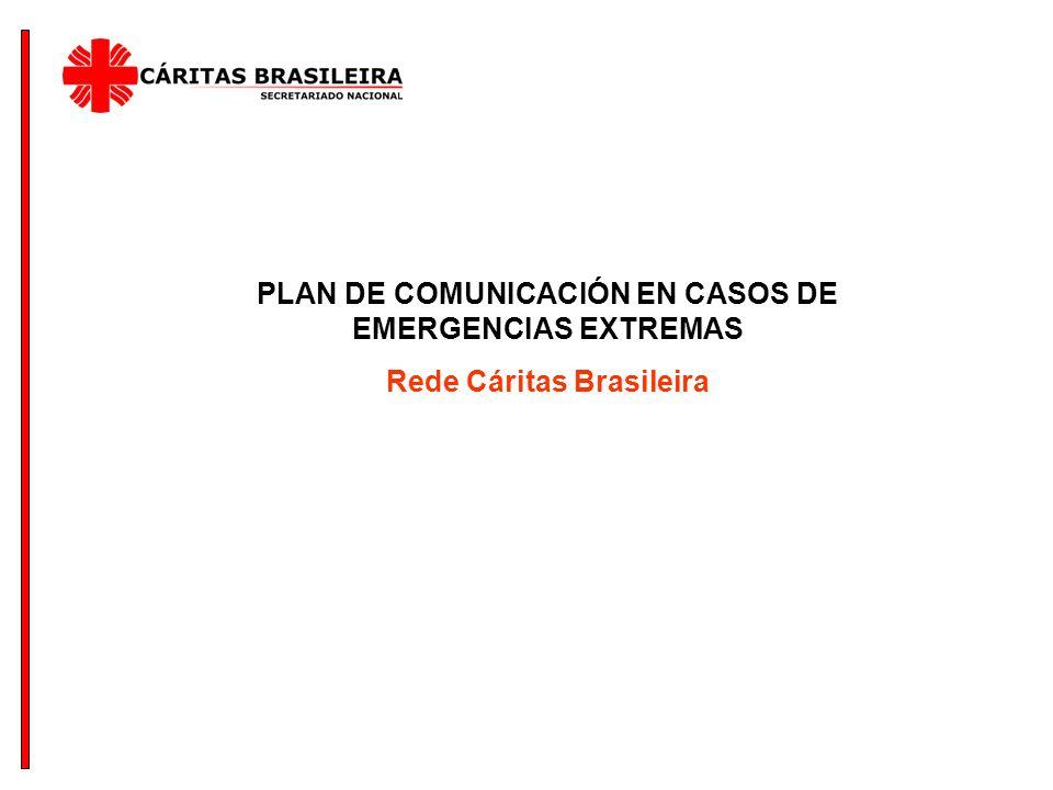 PLAN DE COMUNICACIÓN EN CASOS DE EMERGENCIAS EXTREMAS Rede Cáritas Brasileira