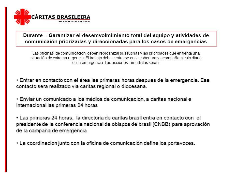 Durante – Garantizar el desemvolmimiento total del equipo y atividades de comunicaión priorizadas y direccionadas para los casos de emergencias Entrar en contacto con el área las primeras horas despues de la emergencia.