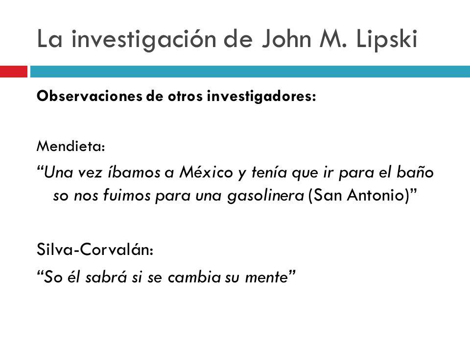 La investigación de John M. Lipski Observaciones de otros investigadores: Mendieta: Una vez íbamos a México y tenía que ir para el baño so nos fuimos