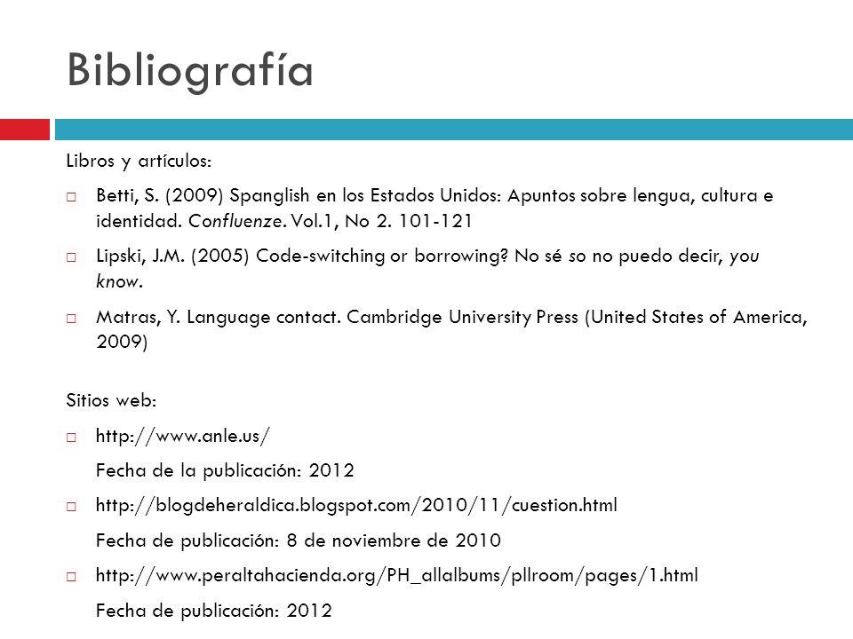 Bibliografía Libros y artículos: Betti, S. (2009) Spanglish en los Estados Unidos: Apuntos sobre lengua, cultura e identidad. Confluenze. Vol.1, No 2.