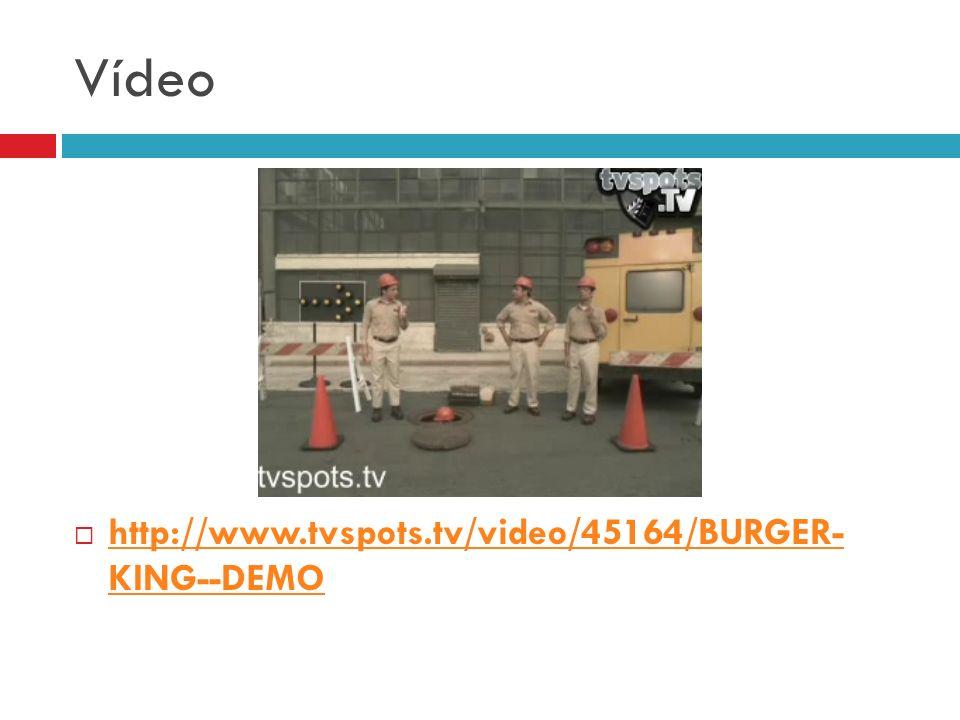 Vídeo http://www.tvspots.tv/video/45164/BURGER- KING--DEMO http://www.tvspots.tv/video/45164/BURGER- KING--DEMO