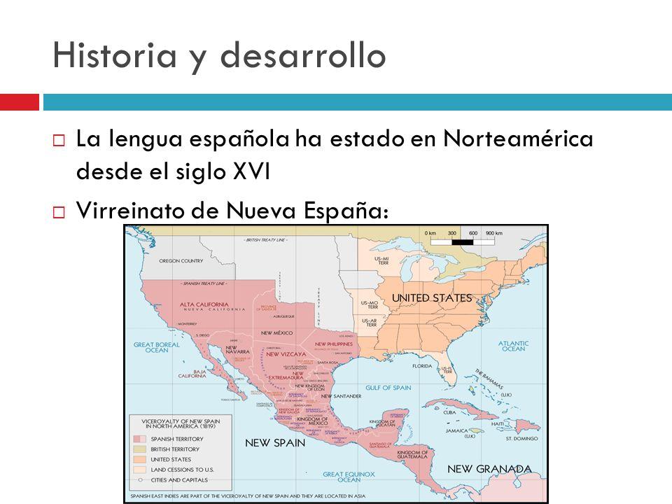 Historia y desarrollo La lengua española ha estado en Norteamérica desde el siglo XVI Virreinato de Nueva España: